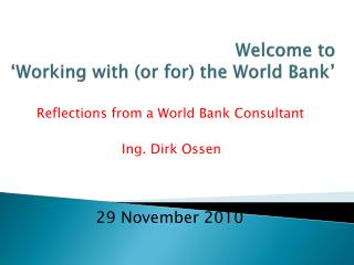 Welcome to  �Working with (or for) the World Bank�