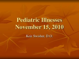 Pediatric Illnesses November 15, 2010
