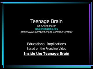 Teenage Brain  Dr. Cherie Major cmajor@uidaho members.tripod/cheriemajor