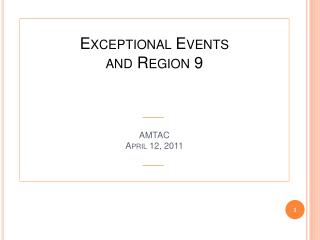 Exceptional Events  and Region 9 AMTAC April 12 ,  2011