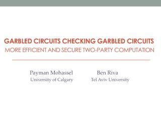 Garbled Circuits Checking Garbled Circuits More efficient and Secure Two-Party Computation