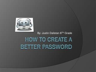 How to create a better PASSWORD