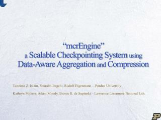 """ mcr E ngine "" a Scalable Checkpointing System  using Data-Aware Aggregation  and  Compression"