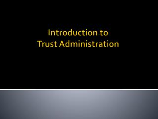 Introduction to Trust Administration