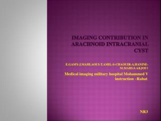IMAGING CONTRIBUTION IN ARACHNOID INTRACRANIAL CYST