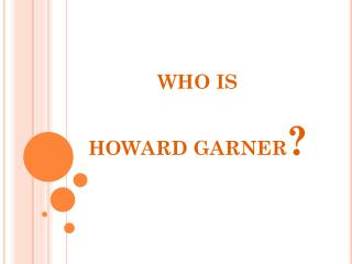 WHO IS  HOWARD GARNER ?