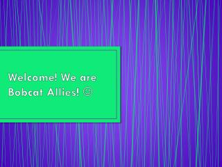 Welcome! We are Bobcat Allies !  