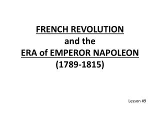 FRENCH REVOLUTION and the  ERA of EMPEROR NAPOLEON (1789-1815)