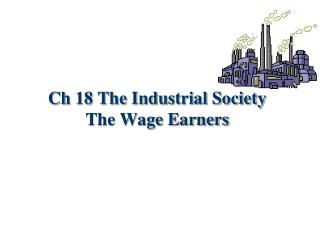 Ch 18 The Industrial Society The Wage Earners