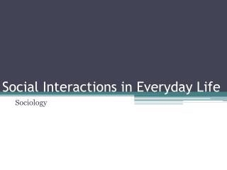 Social Interactions in Everyday Life