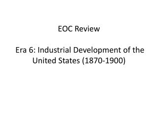 EOC Review   Era 6: Industrial Development of the United States (1870-1900)