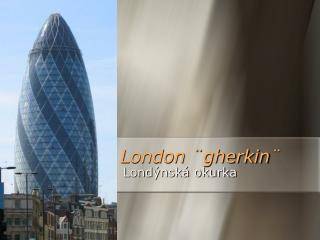 London ¨ gherkin ¨