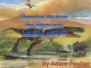 Theories on how the dinosaurs became extinct