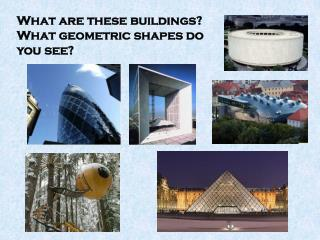 What are these buildings? What geometric shapes do you see?