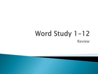 Word  Study  1-12