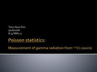 Poisson statistics :  Measurement of gamma radiation from  137 Cs source