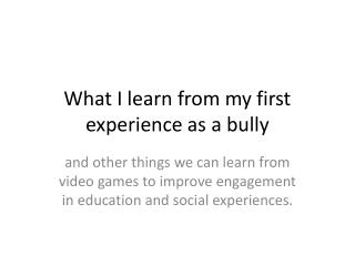 What I learn from my first experience as a bully