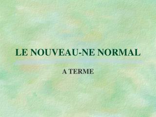 LE NOUVEAU-NE NORMAL