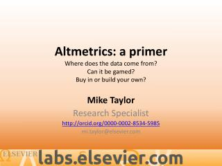 Altmetrics :  a primer Where does the data come from? Can it be gamed? Buy in or build your own?