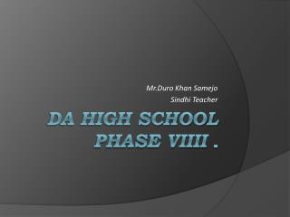 DA High school Phase VIIII  .