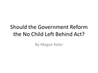 Should the Government Reform the No Child Left Behind Act?