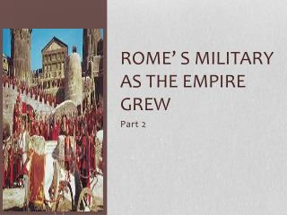 Rome' s Military as the Empire grew