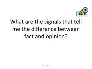 What are the signals that tell me the difference between fact and opinion