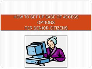 HOW TO SET UP EASE OF ACCESS OPTIONS FOR SENIOR CITIZENS