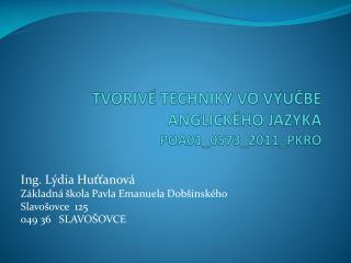 TVORIVÉ TECHNIKY VO VÝUČBE ANGLICKÉHO JAZYKA POA01_0573_2011_PKRO