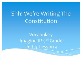 Shh ! We're Writing The Constitution