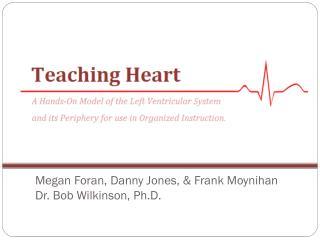 Megan  Foran , Danny Jones, & Frank Moynihan Dr. Bob Wilkinson, Ph.D.