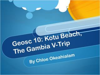 Geosc  10:  Kotu  Beach, The Gambia V-Trip