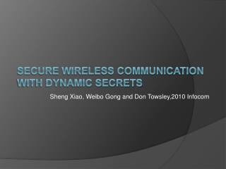 Secure Wireless Communication with Dynamic Secrets