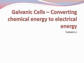Galvanic Cells – Converting chemical energy to electrical energy