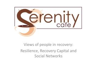 Views of people in recovery: Resilience, Recovery Capital and Social Networks