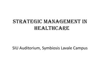Strategic Management In Healthcare SIU Auditorium, Symbiosis  Lavale  Campus