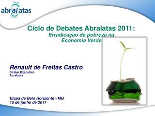 Ciclo  de Debates Abralatas 2011: Erradicação  da  pobreza na Economia  Verde