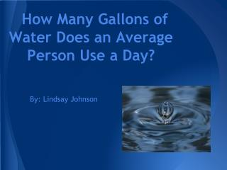 How Many Gallons of Water Does an Average Person Use a Day?