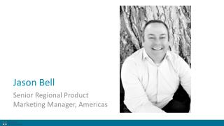 Jason Bell Senior Regional Product Marketing Manager, Americas