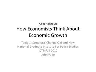 A short detour: How Economists Think About Economic Growth