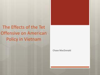 The Effects of the  Tet  Offensive on American Policy in Vietnam