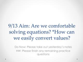 9/13 Aim: Are we comfortable solving equations? *How can we easily convert values?