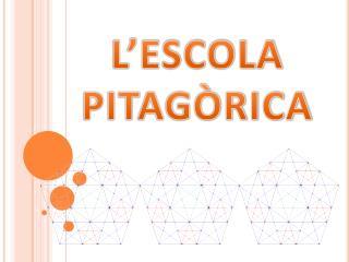 L'ESCOLA PITAGÒRICA