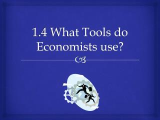 1.4 What Tools do Economists use?