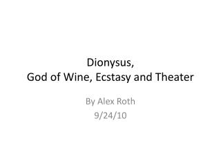 Dionysus,  God of Wine, Ecstasy and Theater