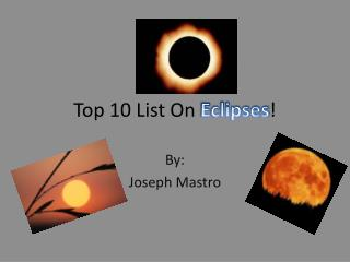 Top 10 List On  Eclipses !