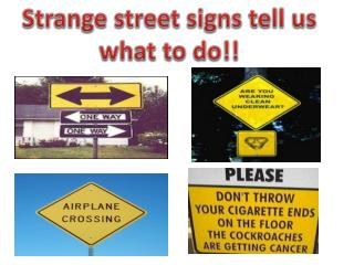 Strange street signs tell us what to do!!