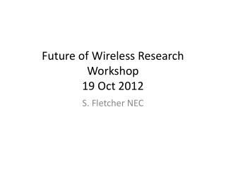 Future of Wireless Research Workshop 19 Oct 2012