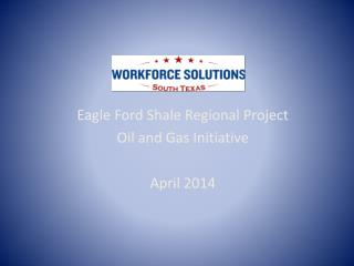 Eagle Ford Shale Regional Project Oil and Gas Initiative April 2014