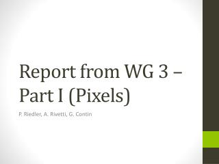 Report from WG 3 – Part I (Pixels)